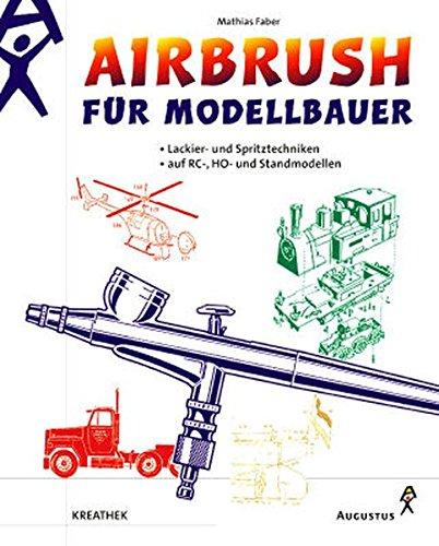 Airbrush für Modellbauer: Lackier- und Spritztechniken auf RC-, HO und Standmodellen