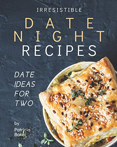 Irresistible Date Night Recipes