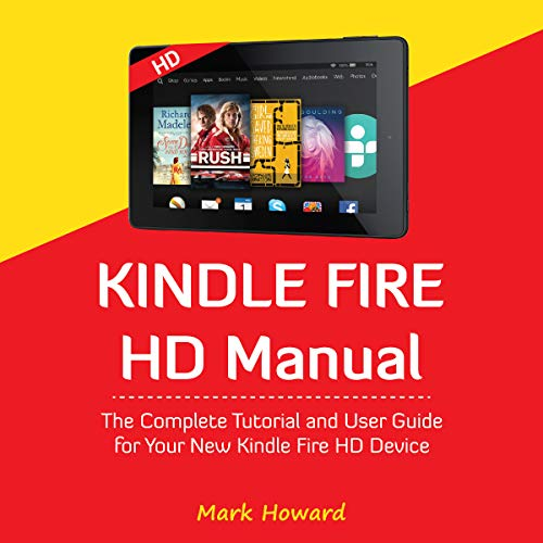 Kindle Fire HD Manual: The Complete Tutorial and User Guide for Your New Kindle audiobook cover art