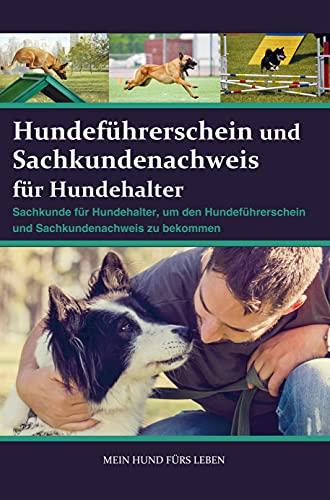 Sachkundenachweis und Hundeführerschein für Hundehalter: Sachkunde für Hundehalter, um den Sachkundenachweis und Hundeführerschein zu bekommen