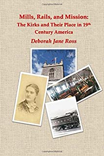 Mills, Rails, and Mission: The Kirks and Their Place in 19th Century America