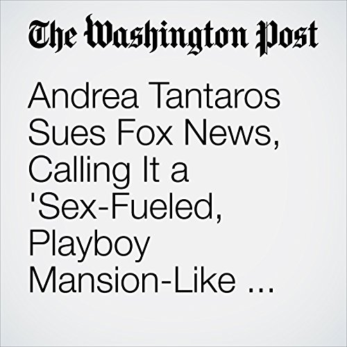 Andrea Tantaros Sues Fox News, Calling It a 'Sex-Fueled, Playboy Mansion-Like Cult'  audiobook cover art