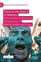 Voices in the History of Madness: Personal and Professional Perspectives on Mental Health and Illness (Mental Health in Historical Perspective)