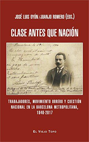 Clase antes que nación. Trabajadores, movimiento obrero y cuestión nacional en la Barcelona metropolitana, 1840-2017