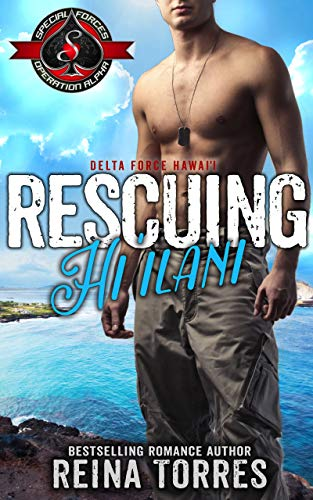 Rescuing Hi`ilani (Special Forces: Operaton Alpha) (Delta Force Hawaii) by [Reina Torres, Operation Alpha]
