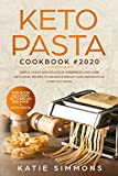 Keto Pasta Cookbook #2020: This Book Includes: Keto Bread Machine + Pasta. Simple, Cheap and Delicious Homemade Low-Carb Ketogenic Recipes to Enhance Weight Loss and Enjoy In Every Occasion