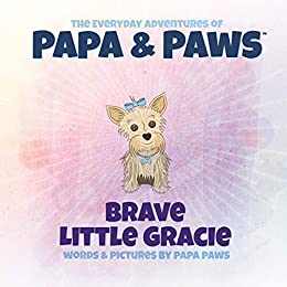 Brave Little Gracie (The Everyday Adventures of Papa & Paws Book 3) by [Papa Paws]
