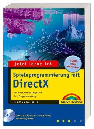 Jetzt lerne ich Spieleprogrammierung mit DirectX - Auf CD: DirectX 9 SDK, Visual C++ 2003-Toolkit, Code::Blocks, alle Quellcodes und Testversionen der ... einfache Einstieg in die C++-Programmierung