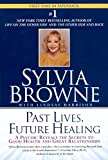 Past Lives, Future Healing: A Phychic Reveals the Secrets of Good Health and Great Relationships