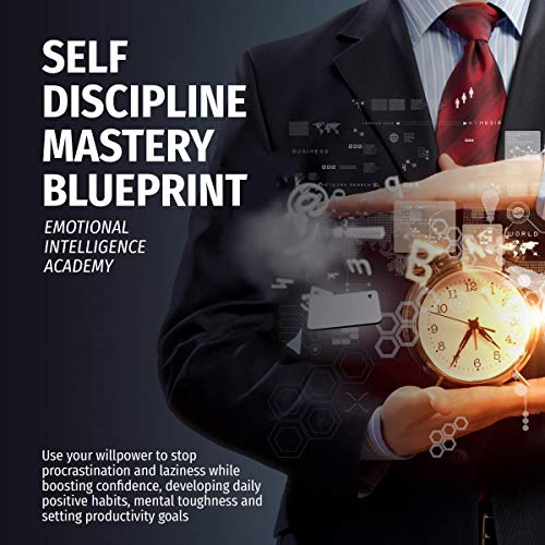 Self Discipline Mastery Blueprint: Use Your Willpower to Stop Procrastination and Laziness While Boosting Confidence, Developing Daily Positive Habits, Mental Toughness, and Setting Productivity Goals cover art