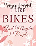 Prayer Journal I LIKE BIKES AND MAYBE 3 PEOPLE Funny Saying Quote Bicycle Meme: , Devotional Journal, Jesus Gifts, Yearly Devotional Journal, Give Me Jesus Journal