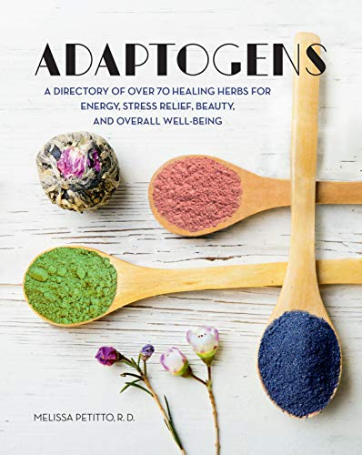 Adaptogens: A Directory of Over 70 Healing Herbs for Energy, Stress Relief, Beauty, and Overall Well-Being (Everyday Wellbeing)