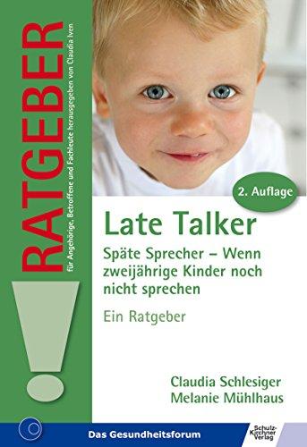 Late Talker. Späte Sprecher.: Wenn zweijährige Kinder noch nicht sprechen (Ratgeber für Angehörige, Betroffene und Fachleute) (German Edition)