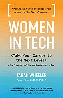 Women in Tech: Take Your Career to the Next Level with Practical Advice and Inspiring Stories by [Tarah Wheeler, Esther Dyson, Angie  Chang]