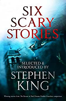 Six Scary Stories: Selected and Introduced by Stephen King by [Elodie Harper, Manuela Saragosa, Paul Bassett Davies, Michael Button, Stuart Johnstone, Neil Hudson]