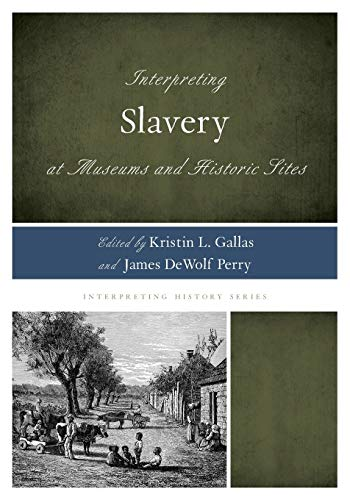 Compare Textbook Prices for Interpreting Slavery at Museums and Historic Sites Interpreting History  ISBN 9780759123267 by Gallas, Kristin L.,Perry, James DeWolf,Ellis, Rex M.