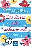 Das Leben fällt, wohin es will: Roman (Hamburg-Reihe, Band 4) - Petra Hülsmann