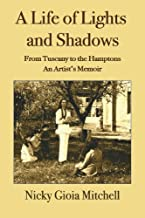 A Life of Lights and Shadows: From Tuscany to the Hamptons: An Artist's Memoir