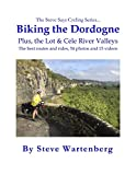 Biking the Dordogne Plus, the Lot & Cele River Valleys: The Best Routes and Rides, 54 Photos and 15 Videos (English Edition)
