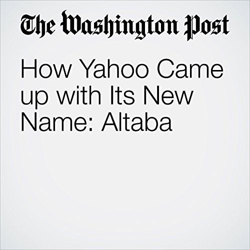 How Yahoo Came Up With Its New Name: Altaba copertina