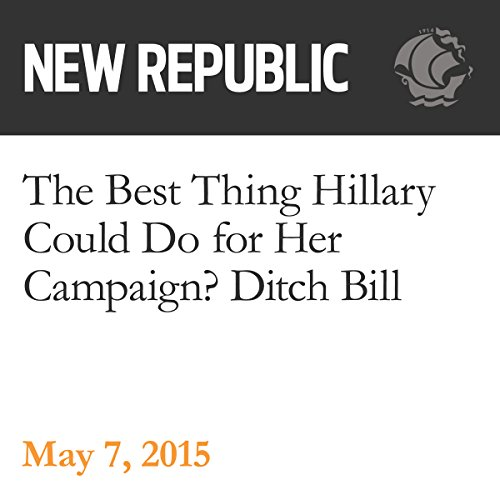 The Best Thing Hillary Could Do for Her Campaign? Ditch Bill audiobook cover art