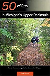 Explorer's Guide 50 Hikes in Michigan's Upper Peninsula: Walks, Hikes & Backpacks from Ironwood to St. Ignace