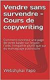 Vendre sans survendre - Cours de copywriting (Amazon FBA Comment vendre): Comment concevoir une page...
