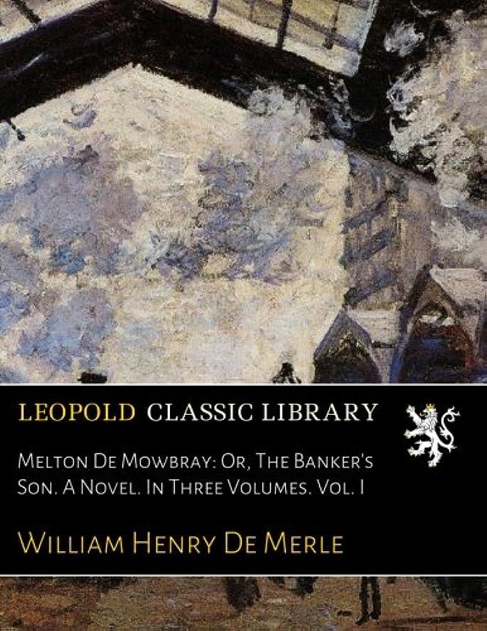 インフルエンザステレオタイプ北東Melton De Mowbray: Or, The Banker's Son. A Novel. In Three Volumes. Vol. I