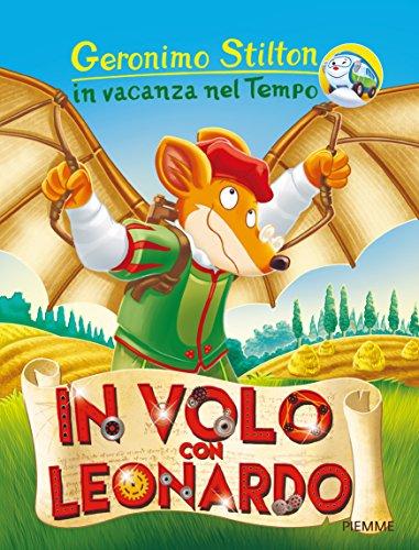 In volo con Leonardo. In vacanza nel Tempo. Ediz. a colori: 1
