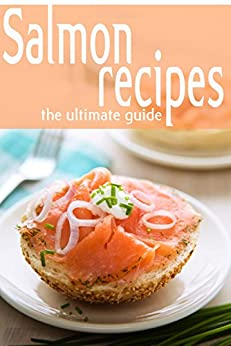 Salmon Recipes - The Ultimate Guide by [Jessica Dreyher]