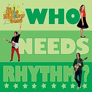 Who Needs Rhythm?