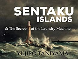 [Samurai Yujiro Taniyama, 谷山 雄二朗, Andy Bucci]のSENTAKU ISLANDS and the Secrets of the Laundry Machine (English Edition)