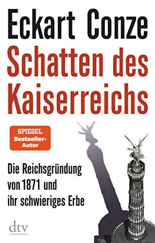Schatten des Kaiserreichs: Die Reichsgründung von 1871 und ihr schwieriges Erbe