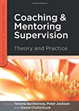 EBOOK: Coaching and Mentoring Supervision: Theory and Practice: The Complete Guide to Best Practice (Supervision in Context)