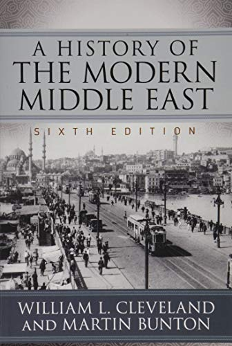 Compare Textbook Prices for A History of the Modern Middle East 6 Edition ISBN 9780813349800 by Cleveland, William L.,Bunton, Martin