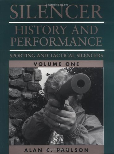 Silencer:  History and Performance, Volume 1:  Sporting and Tactical Silencers