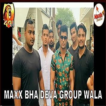 Maxx Bhai Deva Group Wala