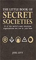 The Little Book of Secret Societies: 50 of the World's Most Notorious Organizations and How to Join Them 1435138996 Book Cover
