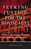 Seeking Justice for the Holocaust: Herbert C. Pell, Franklin D. Roosevelt, and the Limits of International Law