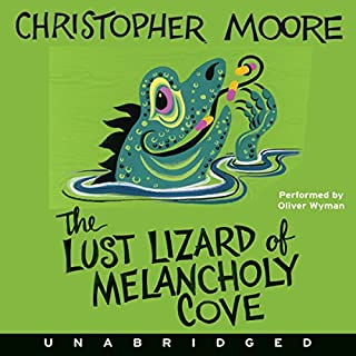 The Lust Lizard of Melancholy Cove                   Written by:                                                                                                                                 Christopher Moore                               Narrated by:                                                                                                                                 Oliver Wyman                      Length: 8 hrs and 44 mins     5 ratings     Overall 4.0