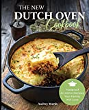 The New Dutch Oven Cookbook (Ed 2): 101 Modern Recipes for your Enamel Cast Iron Dutch Oven, Cast Iron Skillet & Cast Iron Cookware (Compatible with ... Lodge, Cuisinart, Crock Pot & All Brands)