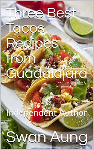 Three Best Tacos Recipes from Guadalajara: Independent Author (English Edition)