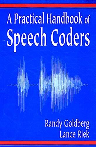 A Practical Handbook of Speech Coders (Discrete Mathematics and Applications, Band 11)