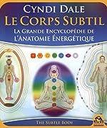 Le Corps Subtil - La Grande Encyclopédie de l'Anatomie Energétique de Cyndi Dale
