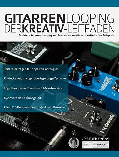 Gitarren-Looping: Der Kreativ-Leitfaden: Meistere Gitarren-Looping mit hunderten kreativer, musikalischer Beispiele (Gitarren-Looper-Pedal 1)