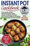 Instant Pot Cookbook: Easy, Healthy and Fast Instant Pot Pressure Cooker Recipes That Anyone Can Cook, Even If You're A Newbie In The Kitchen. Everyday Recipes That Taste Incredible