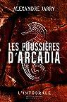 Les Poussières d'Arcadia - Intégrale par Jarry