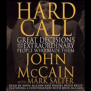Hard Call     Great Decisions and the Extraordinary People Who Made Them              By:                                                                                                                                 John McCain,                                                                                        Mark Salter                               Narrated by:                                                                                                                                 John McCain,                                                                                        Daniel Hugh Kelly                      Length: 8 hrs and 33 mins     15 ratings     Overall 3.7