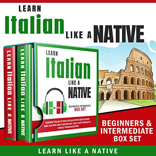 Learn Italian like a Native: Beginners & Intermediate Box Set: Learning Italian in Your Car Has Never Been Easier! Have F...