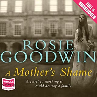 A Mother's Shame                   By:                                                                                                                                 Rosie Goodwin                               Narrated by:                                                                                                                                 Juanita McMahon                      Length: 14 hrs and 16 mins     93 ratings     Overall 4.4